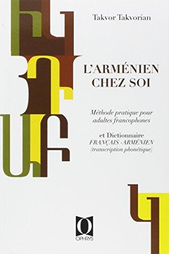 L'armenien chez soi Methode pratique pour adultes francophones: Takvorian Takvor
