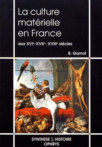 CULTURE MATERIELLE EN FRANCE AUX XVIE: GARNOT BENOIT