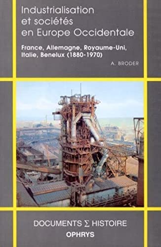 9782708008526: Industrialisation et sociétés en Europe Occidentale: France, Allemagne, Royaume-Uni, Italie, Benelux (1880-1970) (Documents [sigma] histoire) (French Edition)