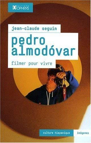 PEDRO ALMODOVAR FILMER POUR VIVRE: SEGUIN JEAN CLAUDE