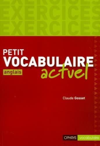 PETIT VOCAB ANGLAIS ACTUEL EXERCICES: GOSSET ED 2012