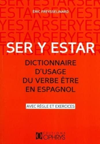 SER Y ESTAR DIC USAGE VERBE ETRE ESPAGNO: FREYSSELINARD