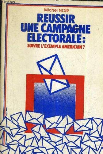 9782708103542: R�ussir une campagne �lectorale, suivre l'exemple am�ricain ?