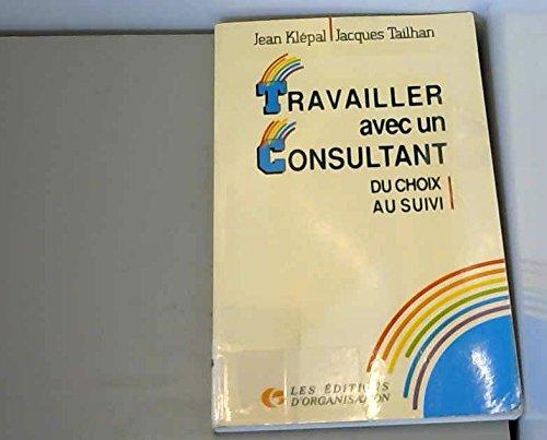 9782708110403: Travailler avec un consultant : du choix au suivi : comment ?