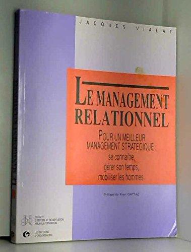 9782708111271: Le management relationnel : Pour un meilleur management stratégique, se connaître, gérer son temps, mobiliser les hommes