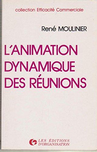 L'Animation dynamique des réunions : Comment négocier: Moulinier, René