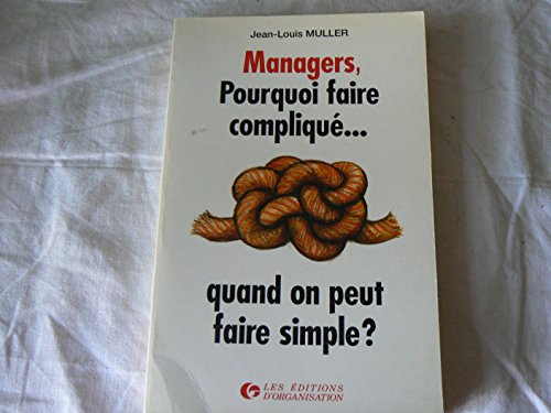 9782708112865: Managers : pourquoi faire complique quand on peut faire simple