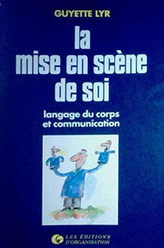 LA MISE EN SCENE DE SOI. LANGAGE DU CORPS ET COMMUNICATION: LYR, GUYETTE