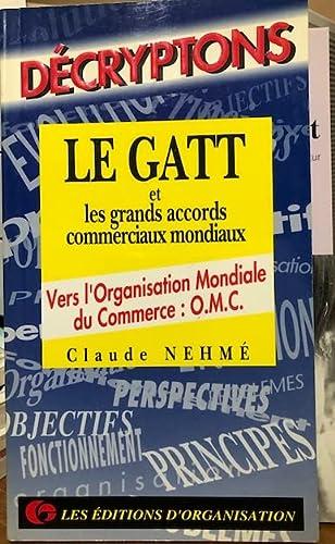 9782708116023: Le GATT, l'OMC et les grands accords commerciaux mondiaux : Vers l'Organisation mondiale du commerce, OMC