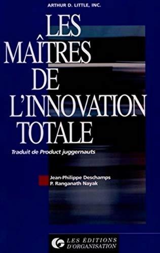 Les ma?tres de l'innovation totale: Deschamps, Jean-Philippe, Nayak,