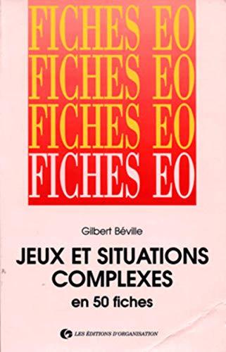 Jeux et situations complexes en 50 fiches: Beville, G.