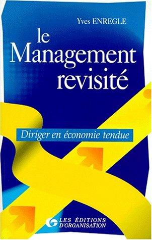 Le management revisité : Diriger en économie tendue: Enrègle, Yves