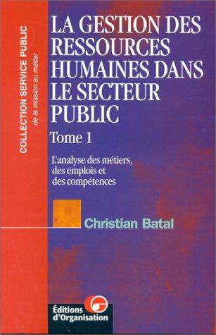 9782708120167: La gestion des ressources humaines dans le secteur public. L'analyse des m�tiers, des emplois et des comp�tences, tome 1