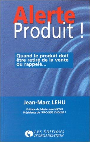 Alerte produit !. Quand le produit doit être retiré de la vente ou rappelé - Jean-Marc Lehu