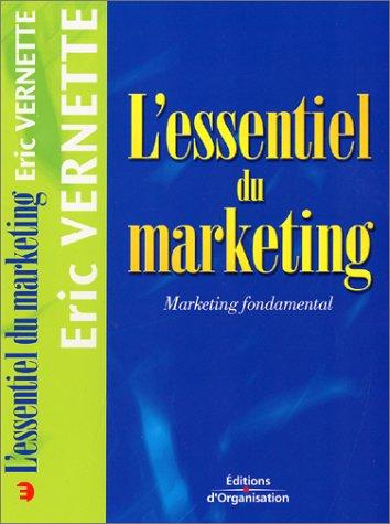 L'ESSENTIEL DU MARKETING. Marketing fondamental, 2ème édition (Les indispensables de la gesti) - Eric Vernette