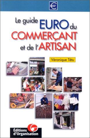Le guide euro du commerçant et de l'artisan: Véronique Têtu