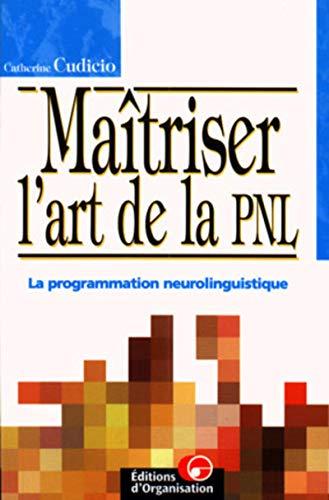 9782708122611: Maîtriser l'art de la PNL : La programmation neurolinguistique
