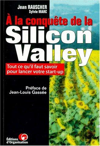 9782708122826: A la conquête de la Silicon Valley. Tout ce qu'il faut savoir pour lancer votre start-up