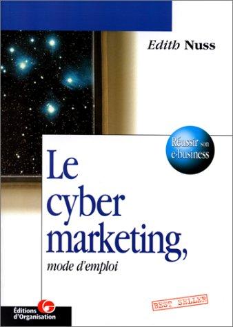 Le cyber marketing : Mode d'emploi, créer: Edith Nuss