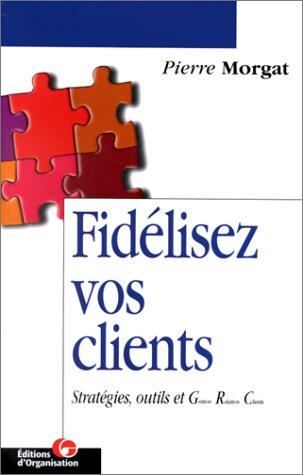 9782708123991: Fid�lisez vos clients