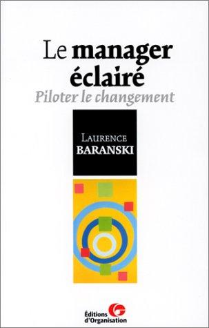 Le manager éclairé : Piloter le changement: Baranski, Laurence