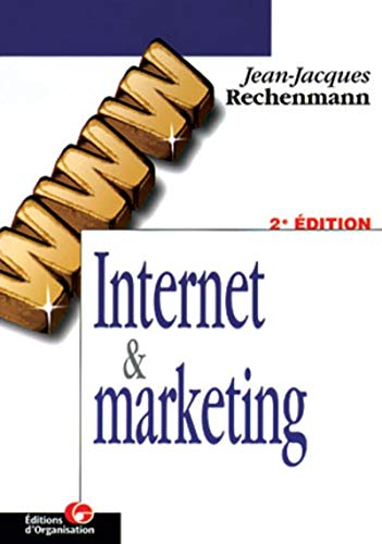 Internet & marketing. 2e EDITION: Rechenmann, Jean-Jacques