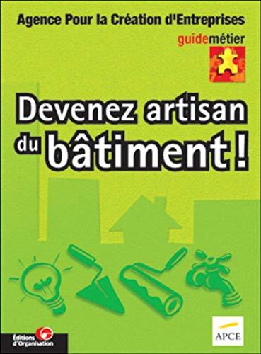 Devenez artisan du bâtiment !: APCE, Association Pour l'Emploi des Cadres