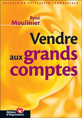 Vendre aux grands comptes: Moulinier, René