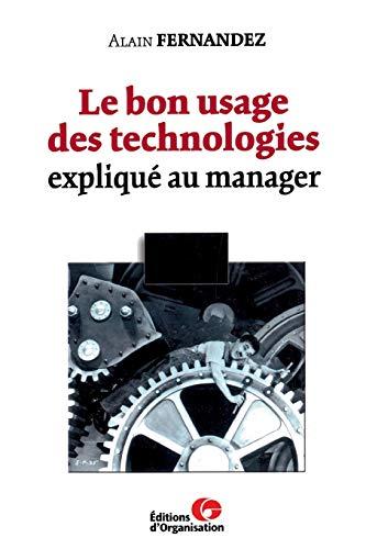 Le Bon Usage des technologies expliqué au manager: Fernandez, Alain