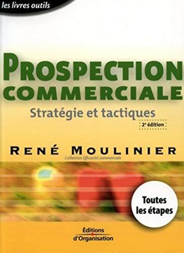 La prospection commerciale : Stratégie et tactiques: Moulinier, René