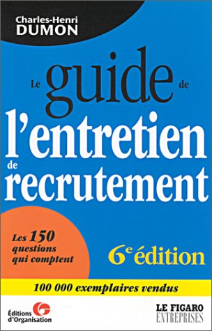 Le guide de l'entretien de recrutement. 6ème: Charles-Henri Dumon