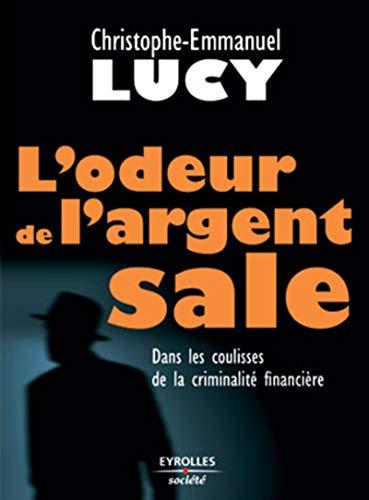9782708128804: L'odeur de l'argent sale : Dans les coulisses de la criminalit� financi�re