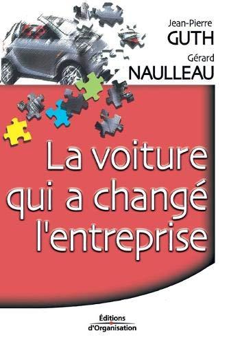 La Voiture qui a changé l'entreprise: Guth, Jean-Pierre; Naulleau, Gérard