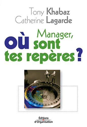 Manager, où sont tes repères ?: Lagarde, Catherine; Khabaz, Tony