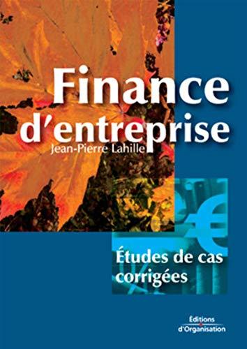 Finance d'entreprise : Études de cas corrigées: Jean-Pierre Lahille