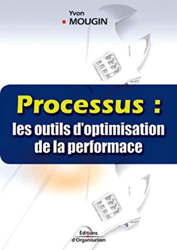 Processus : les outils d'optimisation de la performance: Yvon Mougin