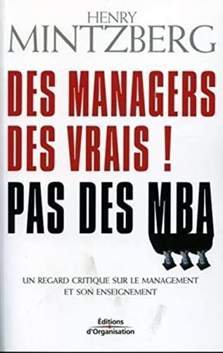 Des managers, des vrais ! Pas des MBA : Un regard critique sur le management et son enseignement: ...