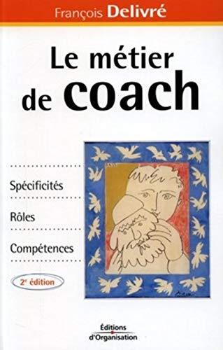9782708131392: Le m�tier de coach : Sp�cificit�s, r�les, comp�tences