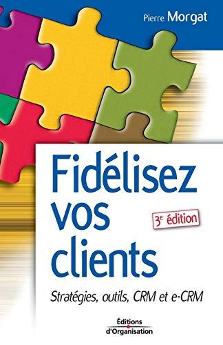 9782708131705: Fidélisez vos clients : Stratégies, Outils CRM et e-CRM