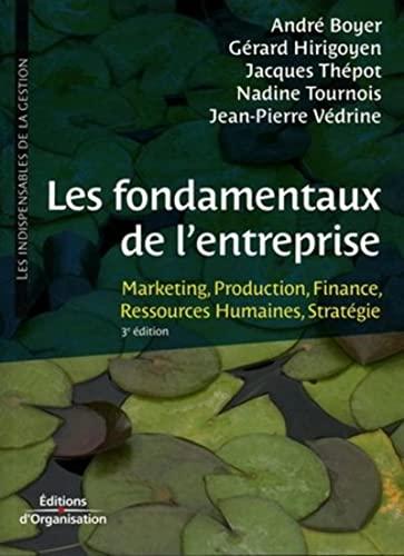 FONDAMENTAUX DE L'ENTREPRISE (LES) : MARKETING/PRODUCTION/FINANCE/RESSOURCES ...