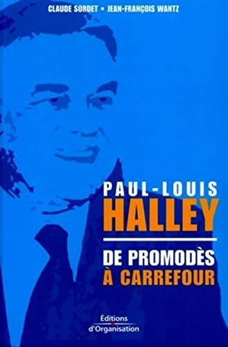 Paul-Louis Halley : De Promodès à Carrefour: Sordet, Claude ; Wantz, Jean-François ; ...