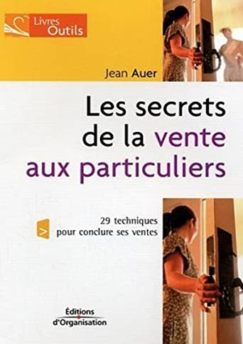 9782708132832: Les secrets de la vente aux particuliers : 29 techniques pour conclure ses ventes