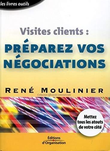 Visites clients : Préparez vos négociations: Moulinier, René