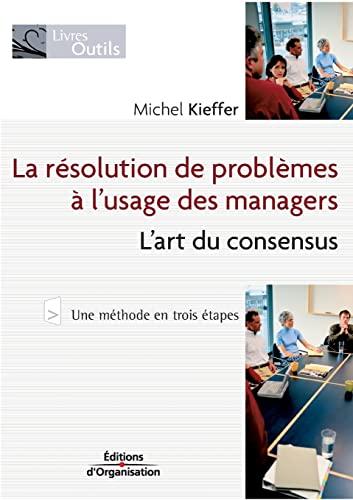 La résolution de problèmes à l'usage des managers. L'art du ...
