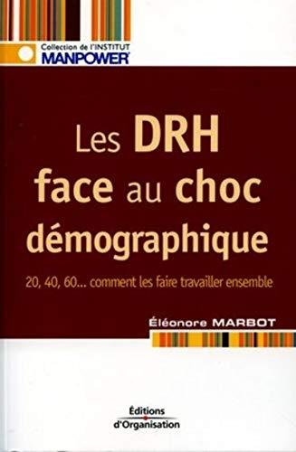 Les DRH face au choc démographique : 20, 40, 60... Comment les faire travailler ensemble: ...