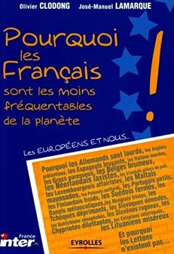 9782708133365: Pourquoi les français sont les moins fréquentables de la planète