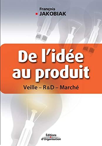 9782708134119: De l'idée au produit : Veille -R & D- Marché