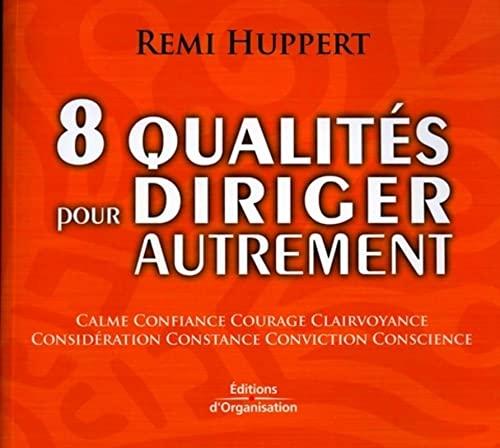 8 qualites pour diriger autrement: Rémi Huppert