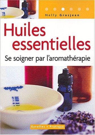 9782708135581: Huiles essentielles : Se soigner par l'aromathérapie (Eyrolles Pratique)