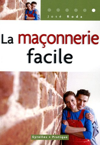 La maçonnerie facile (French Edition): José Roda